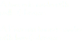 A house is made with walls & beams A Barconn home is made with love & dreams